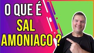 O QUE É SAL AMONIACO?