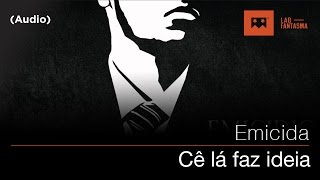 Emicida - Cê Lá Faz Idéia (Audio)