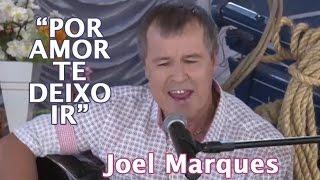 """POR AMOR TE DEIXO IR"" por JOEL MARQUES (AO VIVO)"