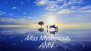 Miss Mysterious AMV (Scrapped)