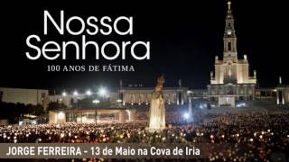 Jorge Ferreira – 13 de Maio na Cova de Iria