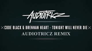 Code Black & Brennan Heart - Tonight Will Never Die (Audiotricz Remix) [OUT NOW]