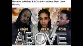 Alkaline Ft. Mavado & I-Octane - Above A Dem (Full Song) March 2015