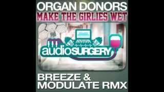 Organ Donors - Make The Girlies Wet (Breeze Modulate Remix)   [Official]