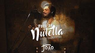 João - Pote de Nutella (Cover Edu Chociay)