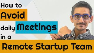 Avoid meetings in a remote startup team