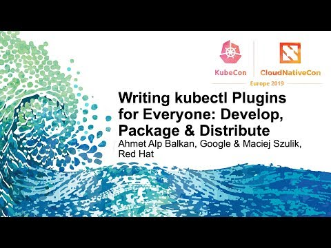Writing kubectl Plugins for Everyone: Develop, Package & Distribute