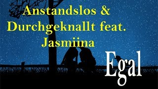 Anstandslos & Durchgeknallt feat. Jasmiina - Egal (Lyrics)