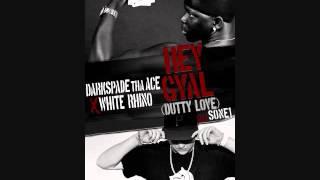 White Rhino x DarkSpade tha Ace - Hey Gyal'