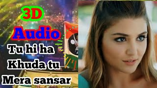 3D audio Tu Hi Khuda Tu Mera Sansar