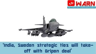 'India, Sweden strategic ties will take-off with Gripen deal'
