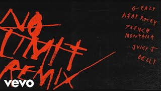 G-Eazy - No Limit (Remix) (feat. A$AP Rocky, French Montana, Juicy J & Belly)