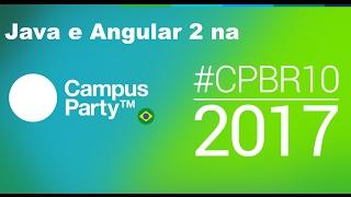 Campus Party 2017: Convite palestras de Java e Angular 2 (01/Fev) #CPBR10