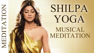 Shilpa's Yoga Musical Meditation