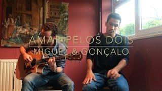 Amar Pelos Dois - Miguel & Gonçalo