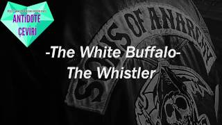 (Türkçe Altyazı) The White Buffalo - The Whistler (Sons Of Anarchy OST)