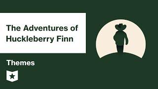 The Adventures of Huckleberry Finn by Mark Twain | Themes