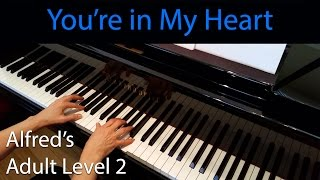 You're In My Heart (Early-Intermediate Piano Solo) Alfred's Adult Level 2