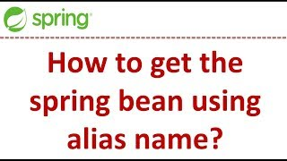 How to get the spring bean using alias name?   Spring Tutorial   Spring Framework
