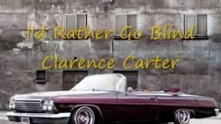 I'd Rather Go Blind - Clarence Carter
