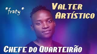 Valter Artístico - Chefe do Quarteirão (2018)
