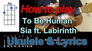 How to play To Be Human by Sia feat  Labrinth Ukulele Cover
