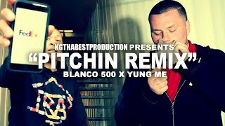 Blanco 500 x Yung Me - Pitchin Remix (Official Video) Shot By @KGthaBest