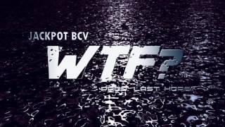 Jackpot BCV - WTF? (prod: Last Hope)