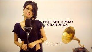 Phir Bhi Tumko Chahunga   Female Cover Version    Sonu Kakkar