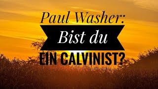Are you a Calvinist? / Bist du ein Calvinist? ( Paul Washer )