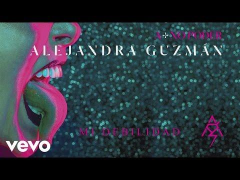 Mi Debilidad de Alejandra Guzman Letra y Video