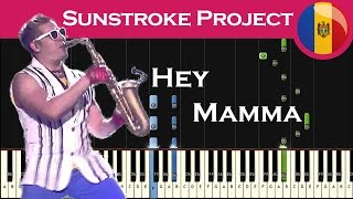 Sunstroke Project - Hey Mamma (Moldova 2017) Piano tutorial + MIDI