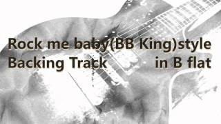 Rock me baby(BB King)style Backing Track in B flat
