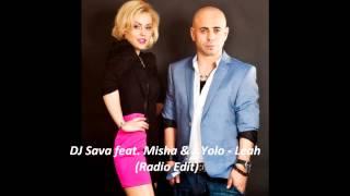 DJ Sava  feat. Misha & J.Yolo - Leah ( Radio Edit )