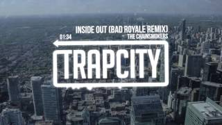 The Chainsmokers - Inside Out (Bad Royale Remix)