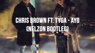 Chris Brown Ft. Tyga - Ayo (Nelzon Bootleg)