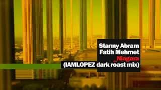 Stanny Abram & Fatih Mehmet - Niagara  IAMLOPEZ ( dark roast mix )