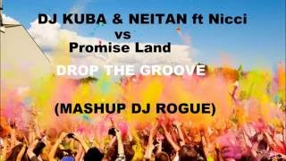 DJ KUBA & NEITAN ft. Nicci vs Promise Land-Drop The Groove ( Mashup DJ ROGUE)