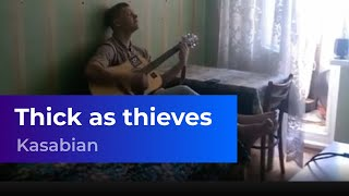 Kasabian - Thick as Thieves (кавер под гитару)