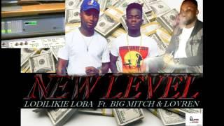 Big Mitch - New Level Ft. Lodilikie Loba x Lovren