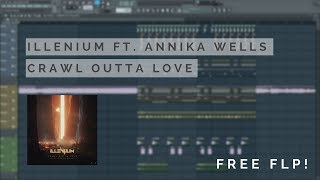 FL STUDIO | Illenium (ft. Annika Wells) - Crawl Outta Love [FREE FLP]