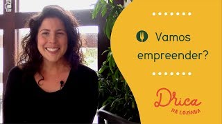 Vamos empreender na cozinha? | Drica Avelar