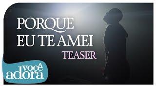 Ton Carfi - Porque Eu Te Amei (Teaser)