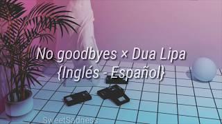 No Goodbyes - Dua Lipa (Inglés-Español)