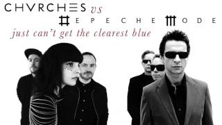 CHVRCHES VS DEPECHE MODE- Just Can't Get The Clearest Blue