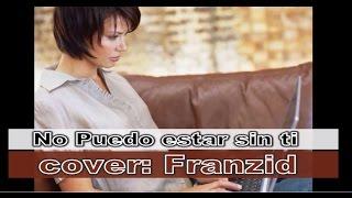 """No puedo estar sin ti Vídeo oficial """" cover Franzid """" """"Paolo Salvatore"""""""