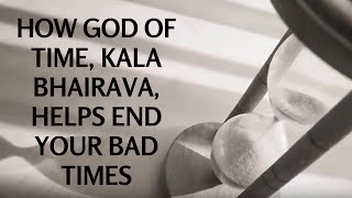 How God Of Time, Kala Bhairava - Helps End Your Bad Times