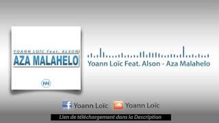 Yoann Loïc Feat. Alson  - Aza Malahelo
