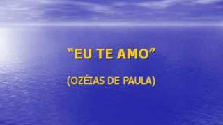 EU TE AMO (OZÉIAS DE PAULA)