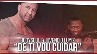 Dj Bodysoul & Juvencio Luiz - De Ti Vou Cuidar (Audio)